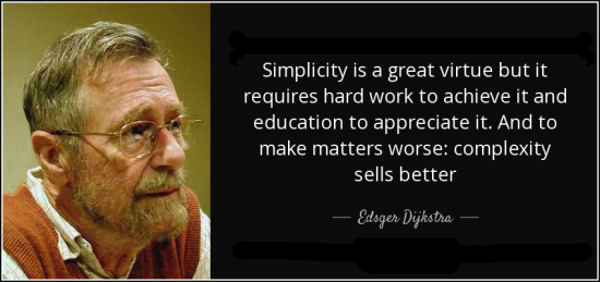 Simplicity is a great virtue but it requires hard work to achieve it and education to appreciate it. And to make matters worse: complexity sells better
